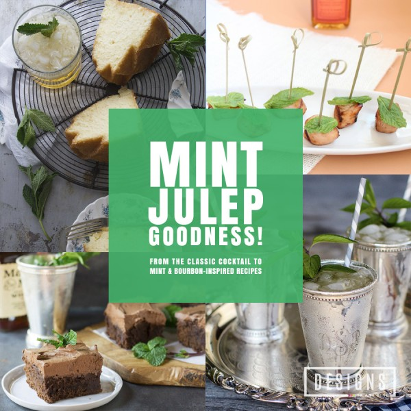 Mint Julep Goodness! From the classic cocktail to mint & bourbon-inspired recipes | Designs of Any Kind